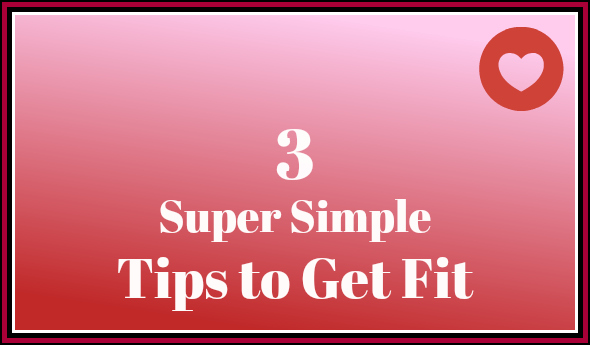 Three super simple tips to get fit